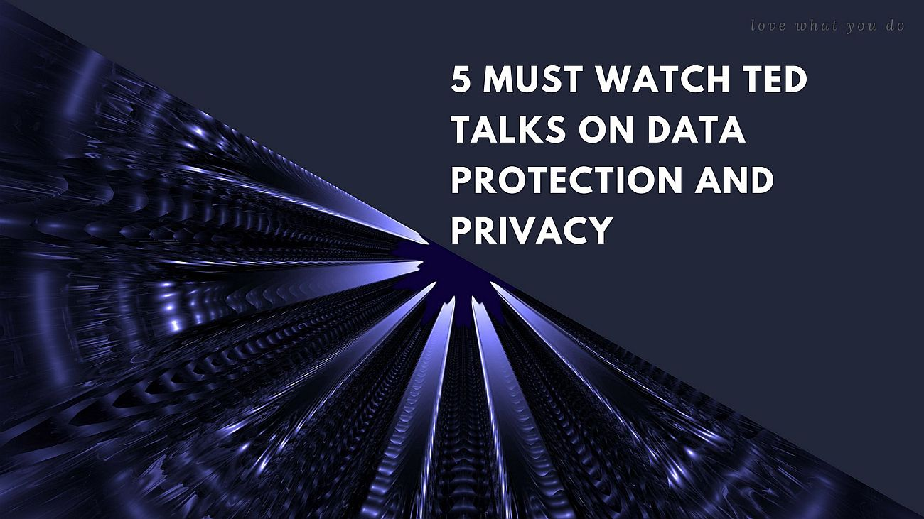 5 Must Watch TED Talks on Data Protection & Privacy